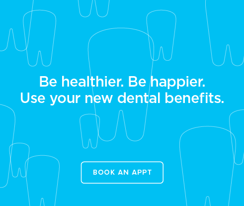 Be Heathier, Be Happier. Use your new dental benefits. - Dentists of Fontana